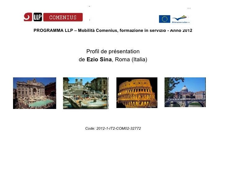 PROGRAMMA LLP – Mobilità Comenius, formazione in servizio - Anno 2012                      Profil de présentation         ...