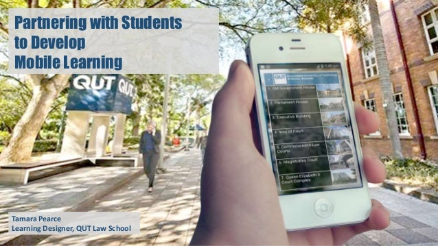 Partnering with Students to Develop Mobile Learning Tamara Pearce Learning Designer, QUT Law School