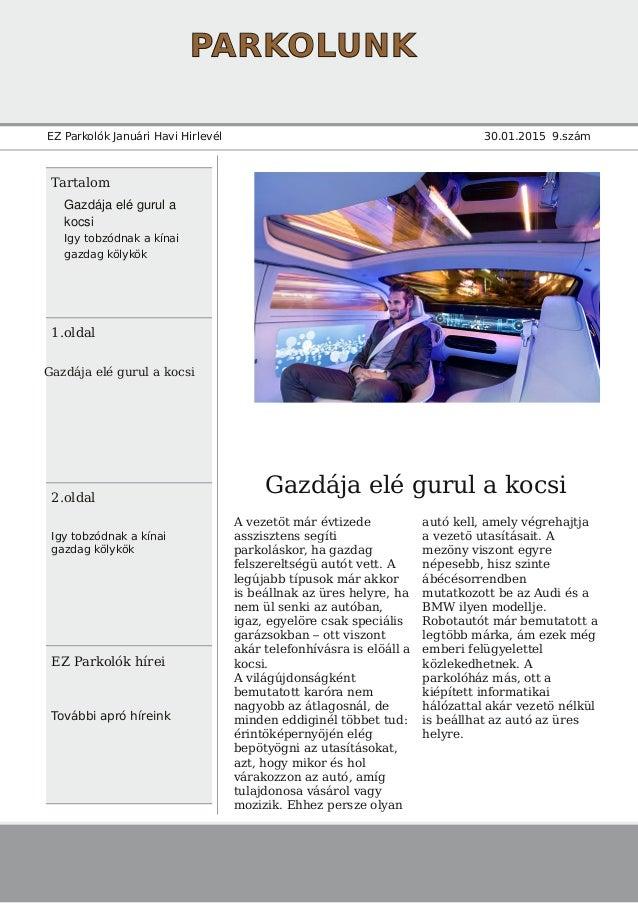 PARKOLUNK EZ Parkolók Januári Havi Hirlevél 30.01.2015 9.szám Tartalom 1.oldal Gazdája elé gurul a kocsi 2.oldal Igy tobzó...