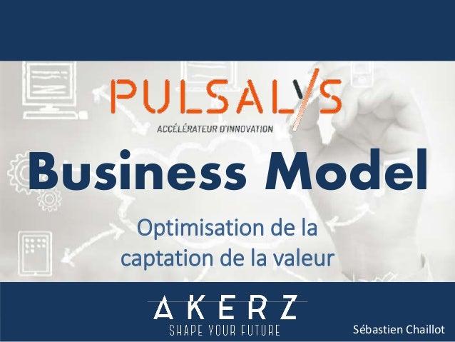 Optimisation de la captation de la valeur Sébastien Chaillot Business Model