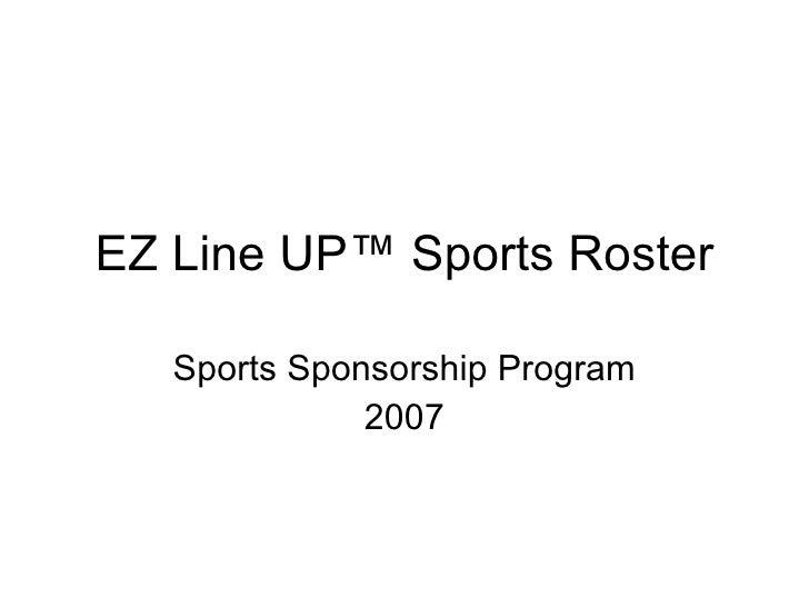 EZ Line UP ™ Sports Roster Sports Sponsorship Program 2007