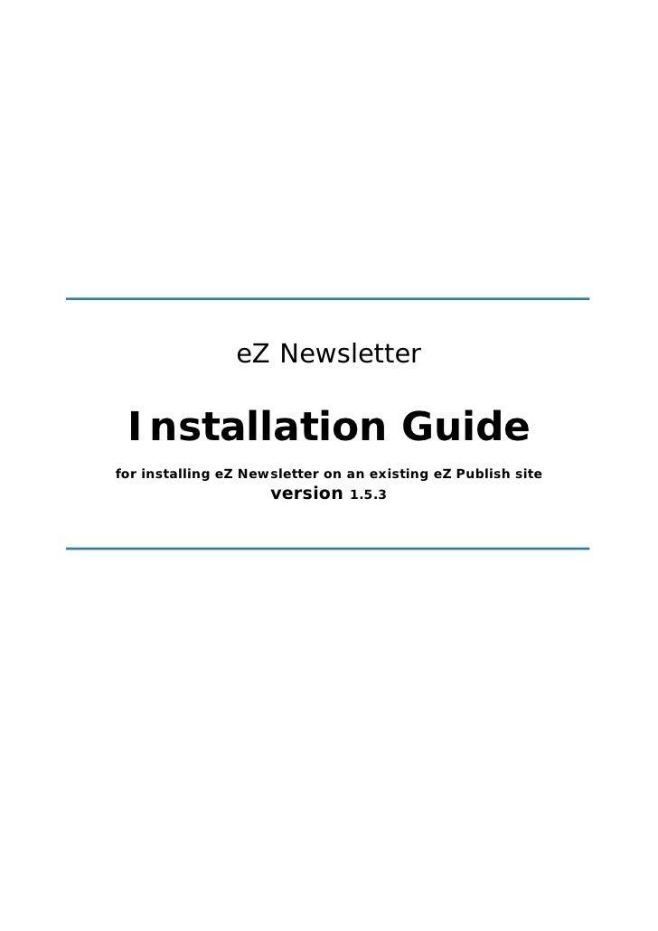 eZ Newsletter   Installation Guide for installing eZ Newsletter on an existing eZ Publish site                      versio...