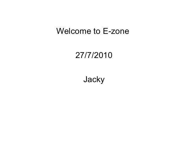 Welcome to E-zone 27/7/2010 Jacky