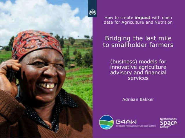 1 How to create impact with open data for Agriculture and Nutrition Bridging the last mile to smallholder farmers (busines...