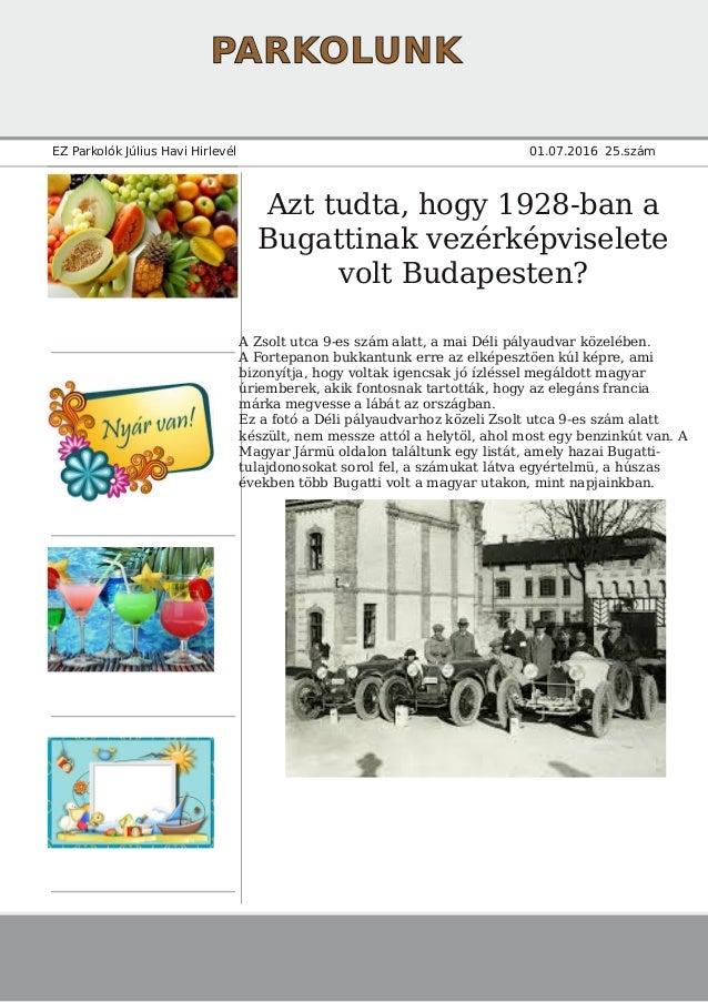 PARKOLUNK EZ Parkolók Július Havi Hirlevél 01.07.2016 25.szám Azt tudta, hogy 1928-ban a Bugattinak vezérképviselete volt ...