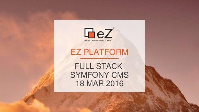 FULL STACK SYMFONY CMS 18 MAR 2016 EZ PLATFORM