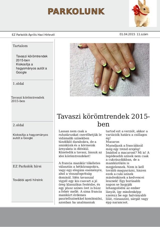 PARKOLUNK EZ Parkolók Április Havi Hirlevél 01.04.2015 11.szám Tartalom 1.oldal Tavaszi körömtrendek 2015-ben 2.oldal Kiok...
