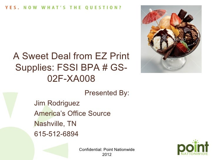 A Sweet Deal from EZ PrintSupplies: FSSI BPA # GS-       02F-XA008                   Presented By:    Jim Rodriguez    Ame...