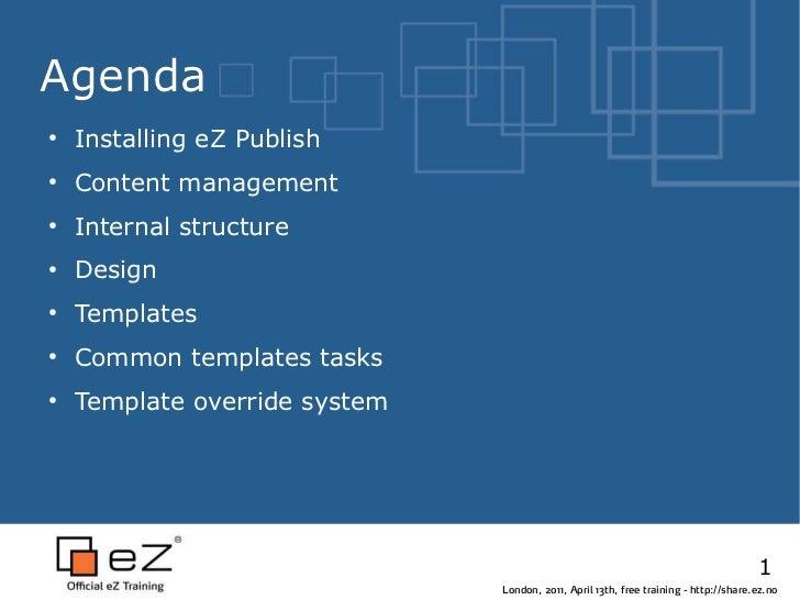 Agenda●    Installing eZ Publish●    Content management●    Internal structure●    Design●    Templates●    Common templat...