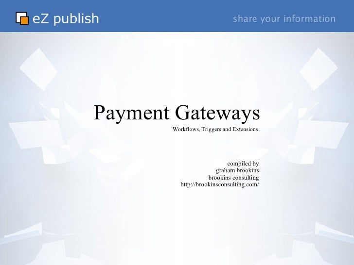 Payment Gateways compiled by graham brookins brookins consulting http://brookinsconsulting.com/ Workflows, Triggers and Ex...
