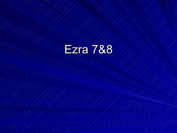 Ezra 7&8