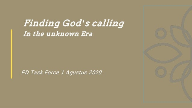 Finding God's calling In the unknown Era PD Task Force 1 Agustus 2020