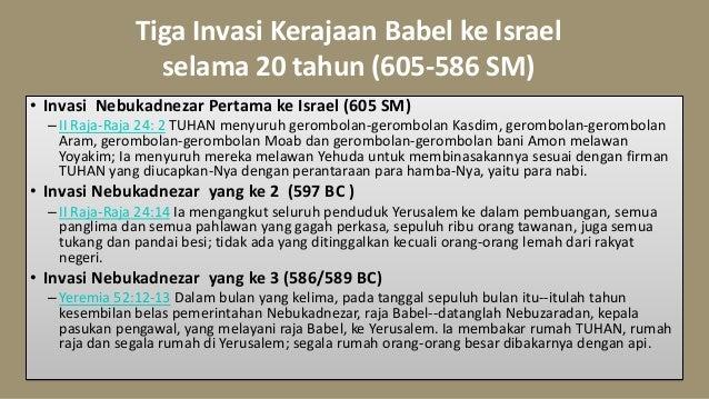 Tiga Invasi Kerajaan Babel ke Israel selama 20 tahun (605-586 SM) • Invasi Nebukadnezar Pertama ke Israel (605 SM) –II Raj...
