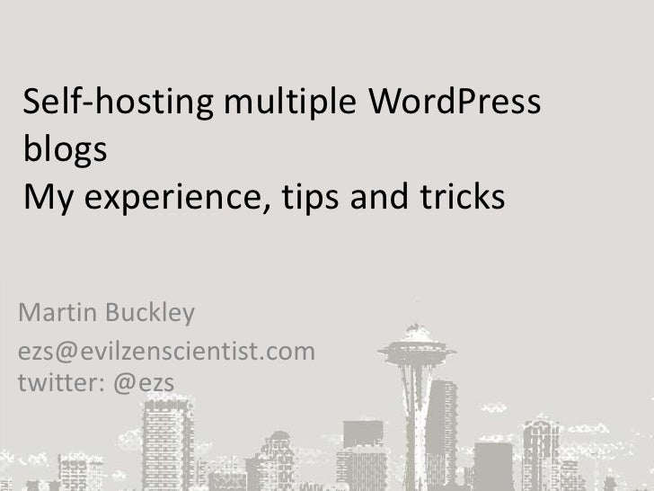 Self-hosting multiple WordPress blogsMy experience, tips and tricks<br />Martin Buckley<br />ezs@evilzenscientist.comtwitt...