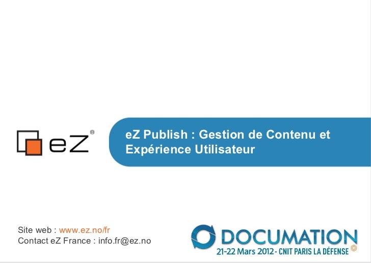 eZ Publish : Gestion de Contenu et                          Expérience UtilisateurSite web : www.ez.no/frContact eZ France...