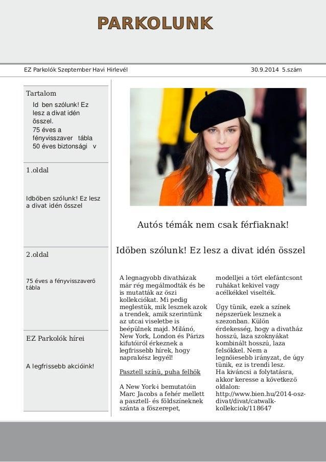 PARKOLUNK  EZ Parkolók Szeptember Havi Hirlevél 30.9.2014 5.szám  Tartalom  1.oldal  Idböben szólunk! Ez lesz  a divat idé...