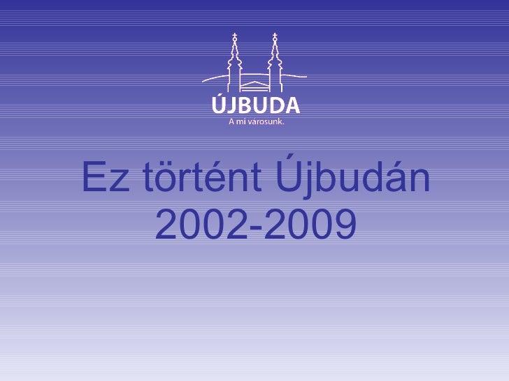 Ez történt Újbudán 2002-2009