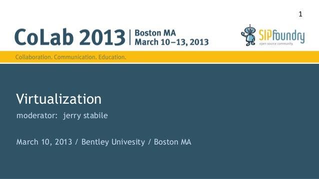 1Virtualizationmoderator: jerry stabileMarch 10, 2013 / Bentley Univesity / Boston MA