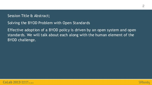 2Session Title & Abstract;Solving the BYOD Problem with Open StandardsEffective adoption of a BYOD policy is driven by an ...