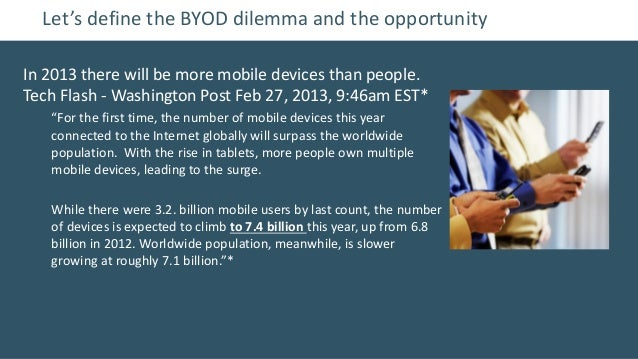 Let's define the BYOD dilemma and the opportunityIn 2013 there will be more mobile devices than people.Tech Flash - Washin...