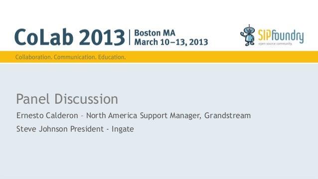 Panel DiscussionErnesto Calderon – North America Support Manager, GrandstreamSteve Johnson President - Ingate