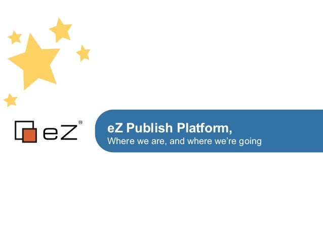 eZ Publish Platform,Where we are, and where we're going