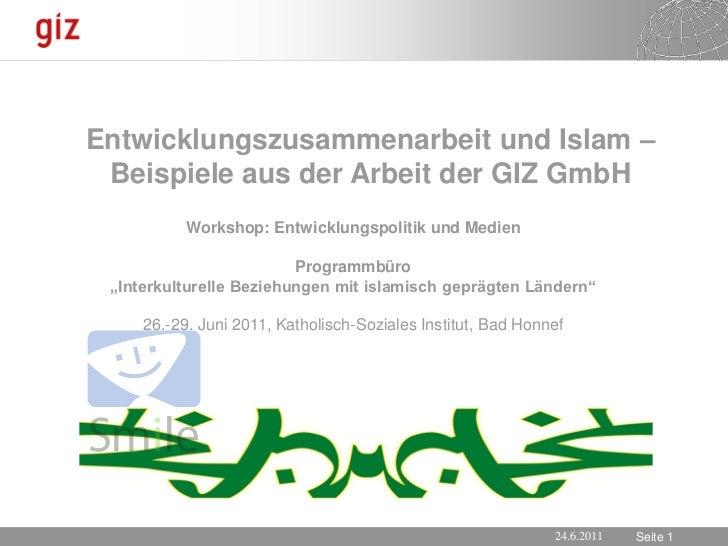Entwicklungszusammenarbeit und Islam – Beispiele aus der Arbeit der GIZ GmbH          Workshop: Entwicklungspolitik und Me...