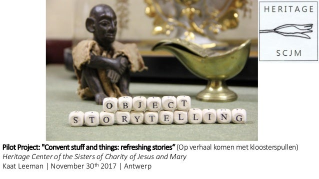 "Pilot Project: ""Convent stuff and things: refreshing stories"" (Op verhaal komen met kloosterspullen) Heritage Center of th..."
