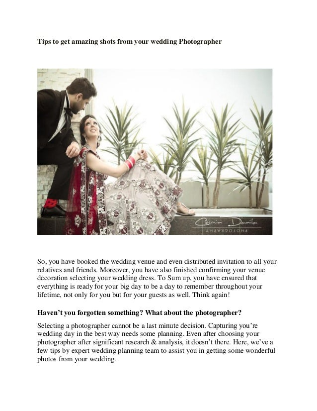 Tips to get amazing shots from your wedding Photographer So, you have booked the wedding venue and even distributed invita...