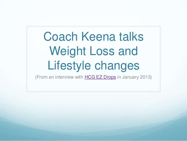 Coach Keena talks    Weight Loss and   Lifestyle changes(From an interview with HCG EZ Drops in January 2013)