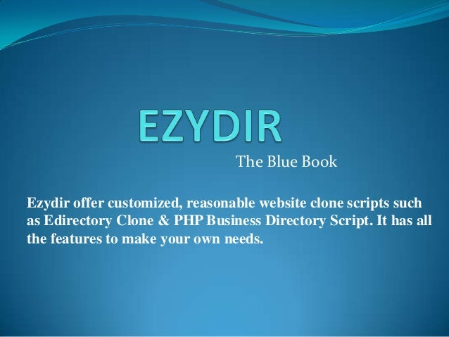 The Blue BookEzydir offer customized, reasonable website clone scripts suchas Edirectory Clone & PHP Business Directory Sc...