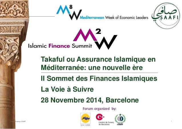 © 2014 Property of SAAFI© 2014 Property of SAAFI 1 Takaful ou Assurance Islamique en Méditerranée: une nouvelle ère II Som...