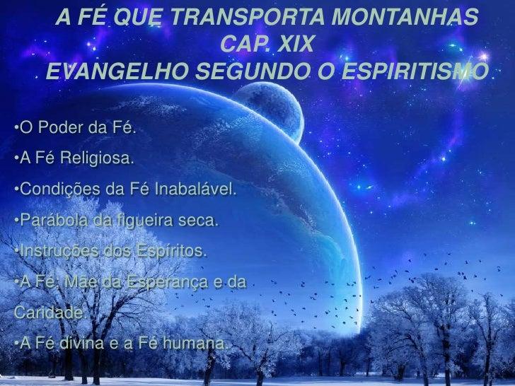 A FÉ QUE TRANSPORTA MONTANHAS<br />CAP. XIX <br />EVANGELHO SEGUNDO O ESPIRITISMO<br /><ul><li>O Poder da Fé.