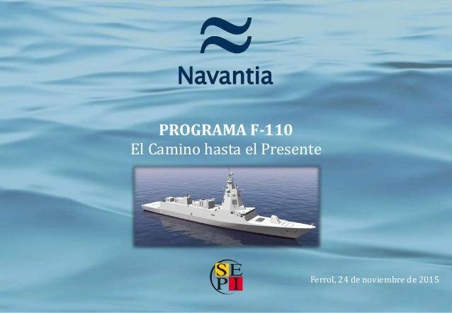 PROGRAMA F-110 El Camino hasta el Presente Ferrol, 24 de noviembre de 2015