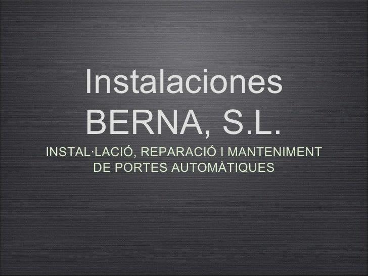 Instalaciones     BERNA, S.L.INSTAL·LACIÓ, REPARACIÓ I MANTENIMENT       DE PORTES AUTOMÀTIQUES