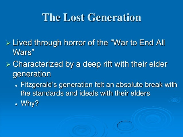 great gatsby lost generation essay Read great gatsby - personalities of the lost generation free essay and over 88,000 other research documents great gatsby - personalities of the lost generation personalities of the lost generation&quot one of the best writers of the lost generations is f scott fitzgerald.