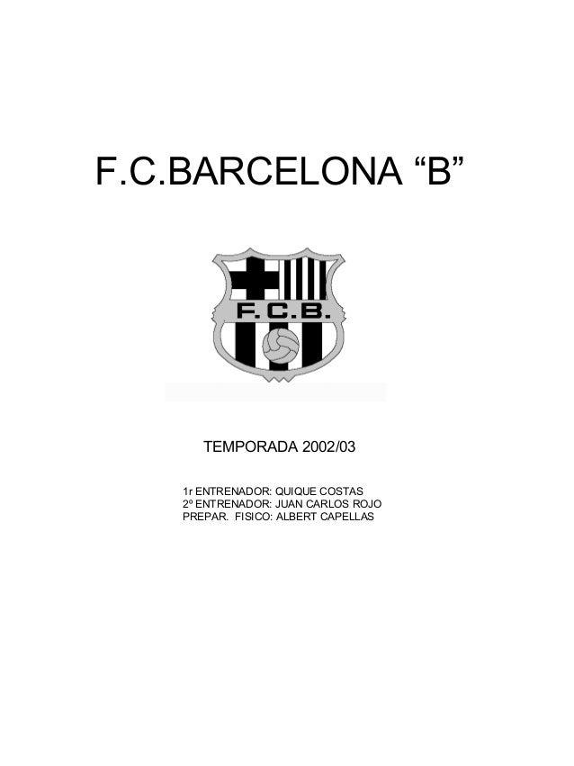 """F.C.BARCELONA """"B""""  TEMPORADA 2002/03 1r ENTRENADOR: QUIQUE COSTAS 2º ENTRENADOR: JUAN CARLOS ROJO PREPAR. FISICO: ALBERT C..."""