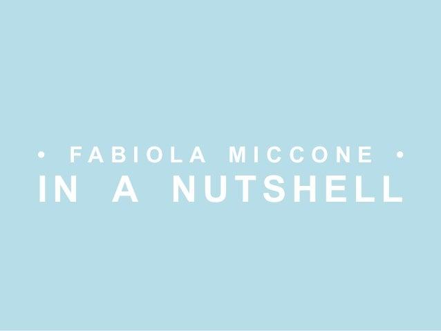 •  FABIOLA  MICCONE  •  IN A NUTSHELL
