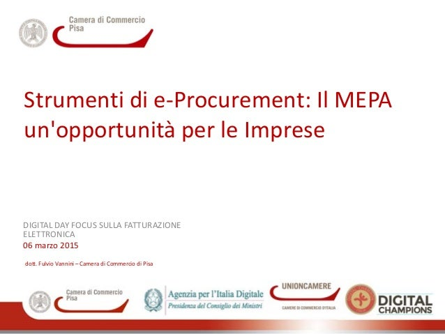 Strumenti di e-Procurement: Il MEPA un'opportunità per le Imprese DIGITAL DAY FOCUS SULLA FATTURAZIONE ELETTRONICA 06 marz...