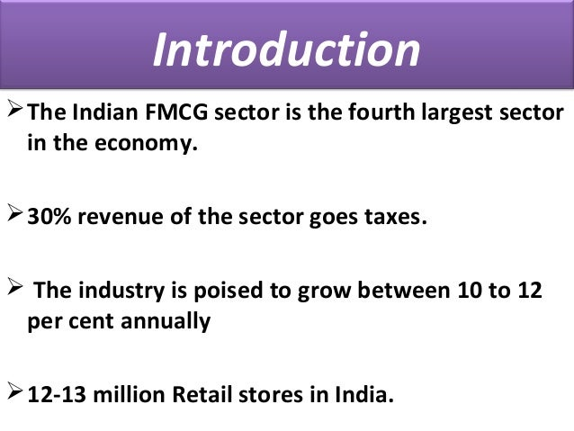 introduction to fmcg sector in india Keeping pace with the rapid growth of the fmcg industry in india, itc has significantly scaled up its presence in the fmcg sector, particularly its newer businesses its impressive bouquet of in the snack food segment, itc introduced an innovative offering called tangles and mad angles masti chaat itc also introduced.