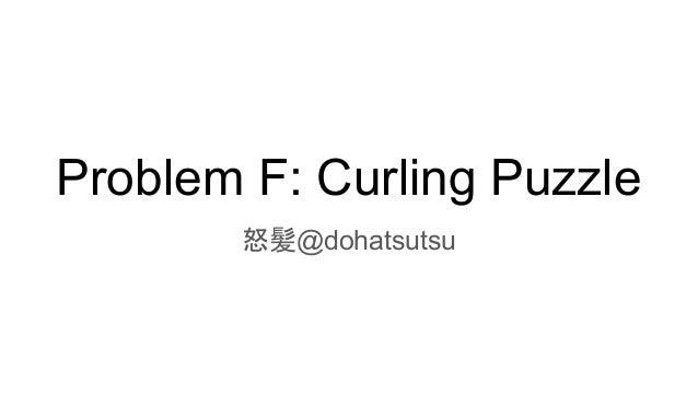 Problem F: Curling Puzzle 怒髪@dohatsutsu