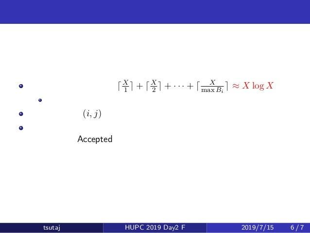 アプローチ 区間の数の合計は最大 ⌈X 1 ⌉ + ⌈X 2 ⌉ + · · · + ⌈ X max Bi ⌉ ≈ X log X 個 調和級数と呼ばれるもの よって全ての (i, j) に対して商を求め、和にすることは高速に可能 これを利用す...