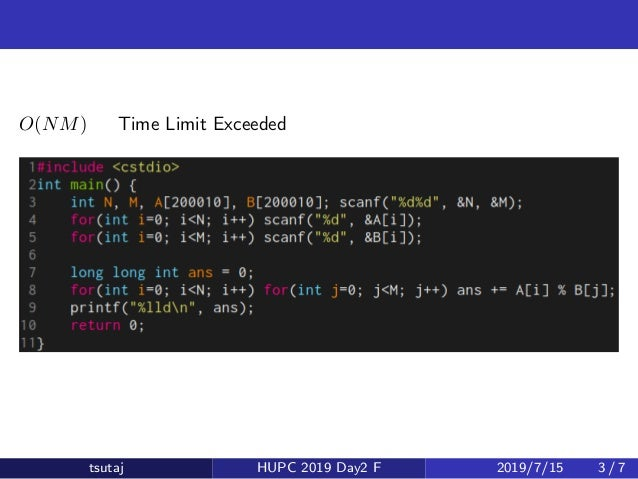想定誤解法 O(NM) → Time Limit Exceeded tsutaj HUPC 2019 Day2 F 2019/7/15 3 / 7