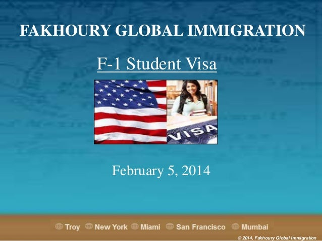 FAKHOURY GLOBAL IMMIGRATION  F-1 Student Visa  February 5, 2014  © 2014, Fakhoury Global Immigration