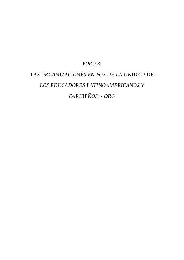 FORO 3:LAS ORGANIZACIONES EN POS DE LA UNIDAD DE   LOS EDUCADORES LATINOAMERICANOS Y            CARIBEÑOS - ORG