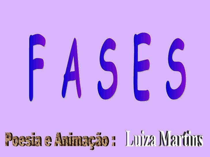 F A S E S Poesia e Animação : Luiza Martins