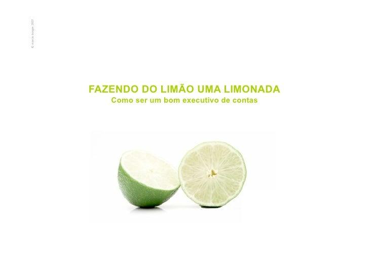 © marcio borges 2007                            FAZENDO DO LIMÃO UMA LIMONADA                           Como ser um bom ex...
