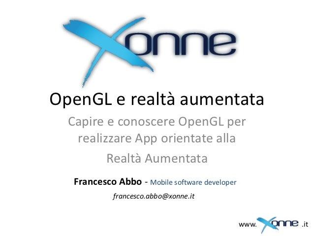 OpenGL e realtà aumentata  Capire e conoscere OpenGL per   realizzare App orientate alla         Realtà Aumentata   France...