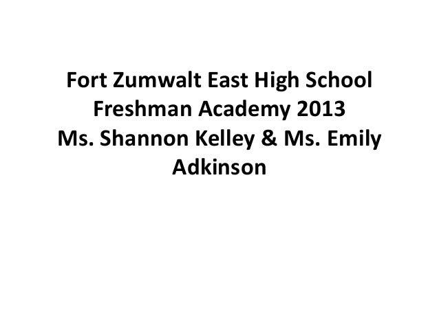 Fort Zumwalt East High School Freshman Academy 2013 Ms. Shannon Kelley & Ms. Emily Adkinson