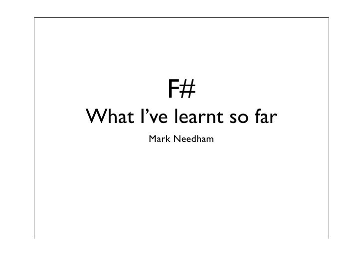 F# What I've learnt so far        Mark Needham